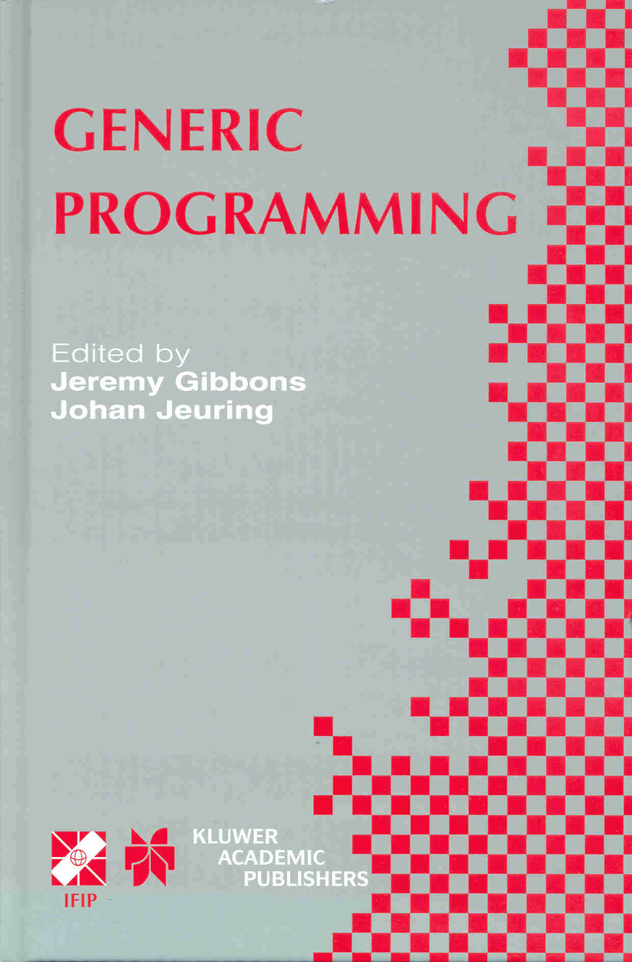 Jeremy gibbons publications wcgp jeremy gibbons and johan jeuring editors generic programming kluwer academic publishers 2003 proceedings of the ifip tc2 working conference on pronofoot35fo Image collections
